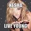 Kesha - Live Young