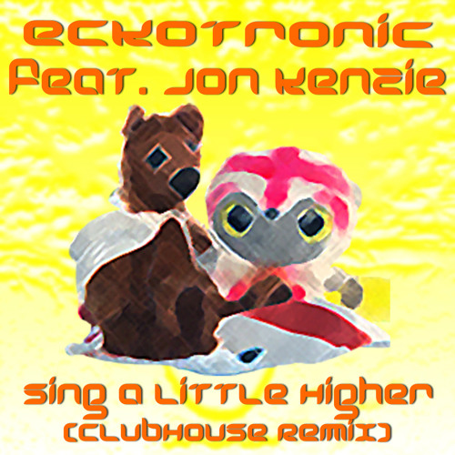 EckoTronic feat. Jon Kenzie - Sing a little higher (ClubHouse Remix) (LowQuality)