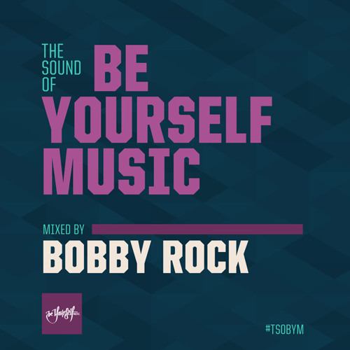 The Sound Of Be Yourself Music - Guest Mix By Bobby Rock
