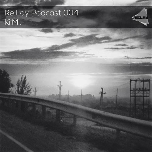 Re:Lay Podcast 004 by Ki.Mi.
