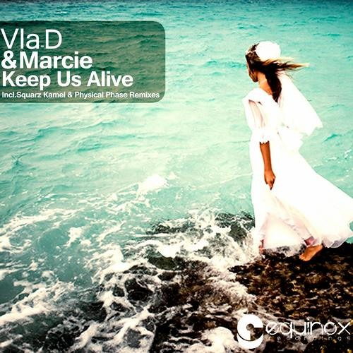 Vla - D & Marcie - Keep Us Alive (Physical Phase Remix) Out Now!!!