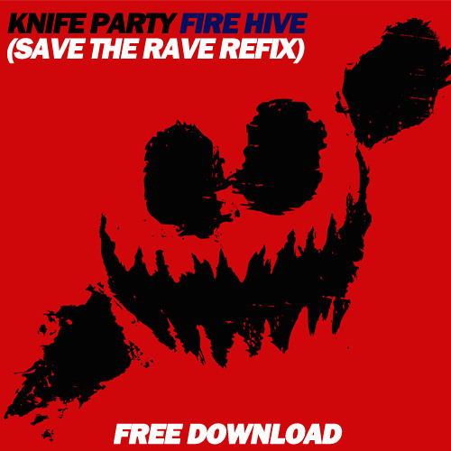 Knife Party - Fire Hive (Save The Rave Re-Fix) @ [Free Download]