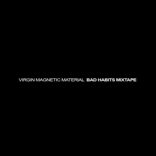 Virgin Magnetic Material - Bad Habits Mixtape
