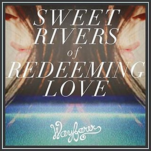 Sweet Rivers Of Redeeming Love