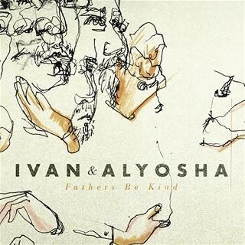 Ivan & Alyosha 01 Fathers Be Kind