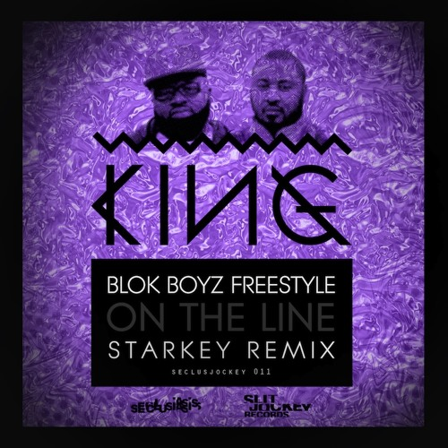 King - On The Line (Starkey Remix) [Blok Boyz freestyle] FREE DL!