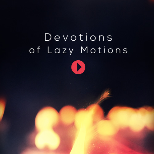 Devotions of Lazy Motions