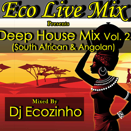 Deep house mix vol 2 south african angolan eco live for Deep house music mix