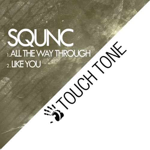 Squnc - All The Way Through / Like You (TOUCH018)