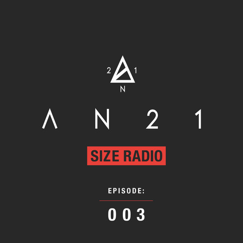 AN21 Presents - Size Radio - Episode 003