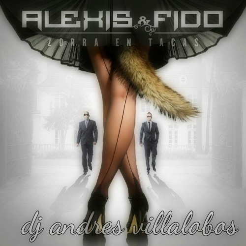 ZORRA EN TACAS Alexis Y Fido (la Esencia) Mix By Dj Andres Villalobos