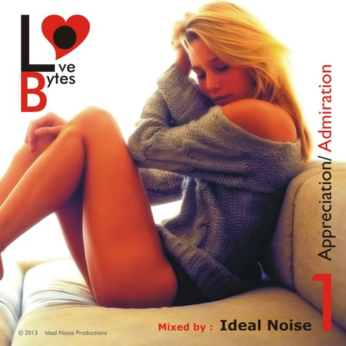 LoveBytes Vol. 1 - Appreciation/ Admiration (Mixed by Ideal Noise) **FREE D/L**