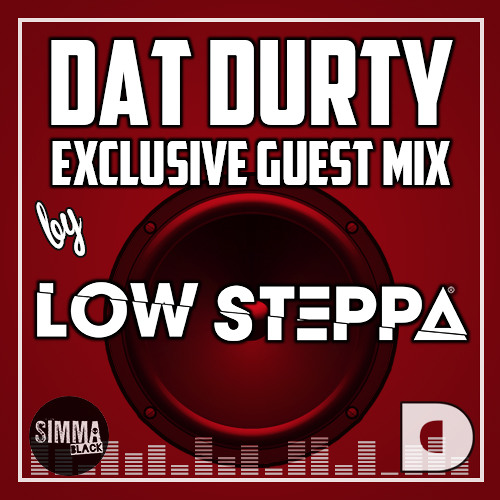 Exclusive Dat Durty Mix by Low Steppa