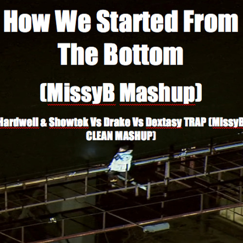 How We Started From The Bottom (MissyB Mashup)