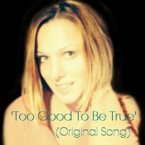 TOO GOOD TO BE TRUE - (Original Song)