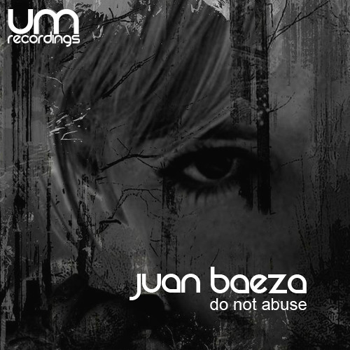 UM007 // Juan Baeza // Do not abuse // Original mix