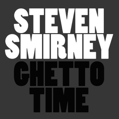 Steven Smirney - Ghetto Time