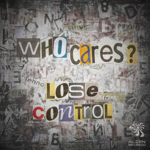 Who Cares? - Lose Control EP Teaser - Out Now!