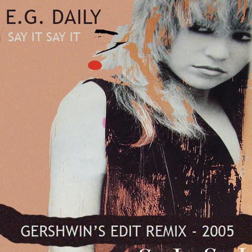 E.G. Daily - Say it Say it (GERSHWIN'S EDIT REMIX 2002)