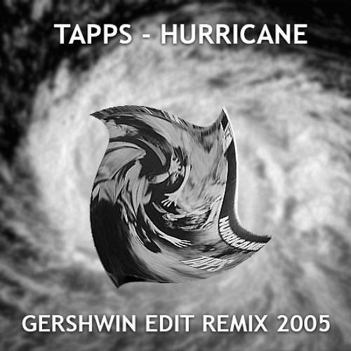 Tapps - Hurricane (GERSHWIN EDIT REMIX 2005)