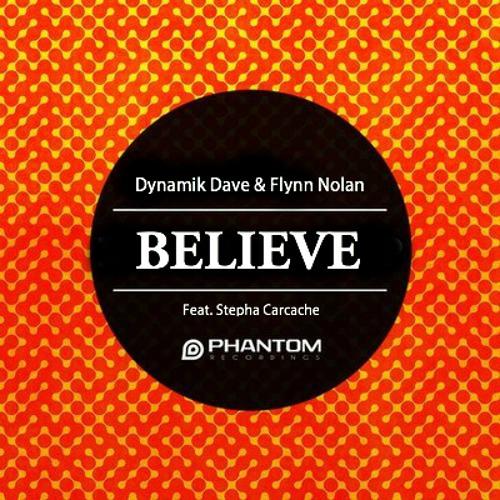 Dynamik Dave & Flynn Nolan Ft. Stepha Carcache - Believe (Original Mix) [Free Download]