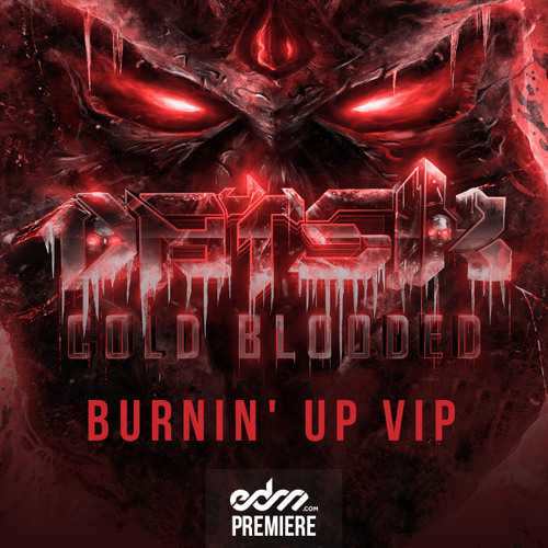 Cold Blooded by Datsik (Burnin' Up VIP) - EDM.com Premiere