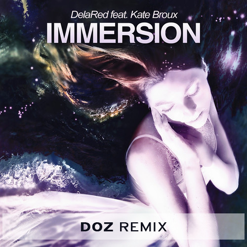 Delared ft. Kate Broux - Immersion (Doz Remix) * FREE DOWNLOAD *