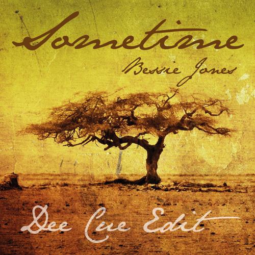Bessie Jones - Sometime (Dee Cue Edit)
