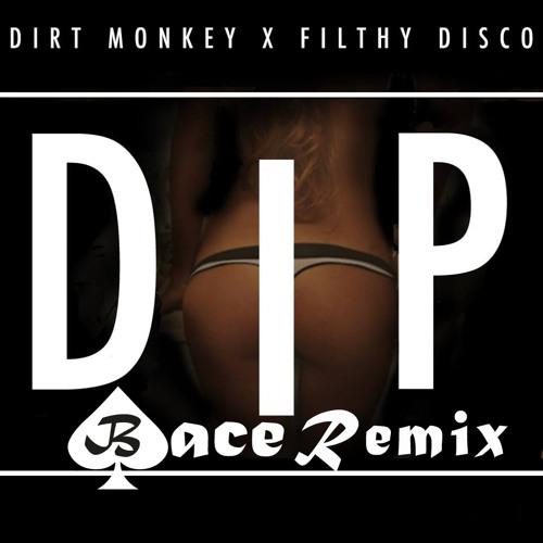 Dirt Monkey x Filthy Disco - Dip (Bace Remix)  * FREE DL *