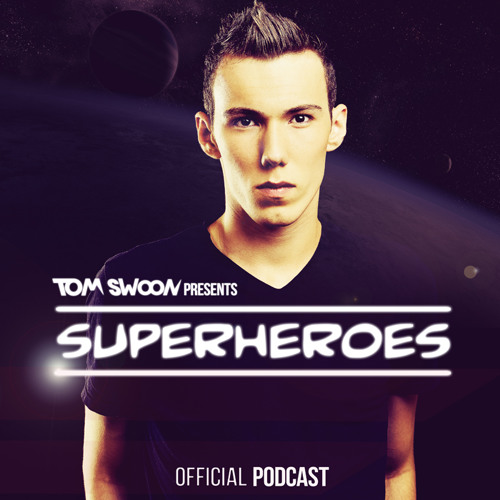 Tom Swoon pres. Superheroes Podcast - Episode 23 (Incl. Parachute Youth Guestmix)