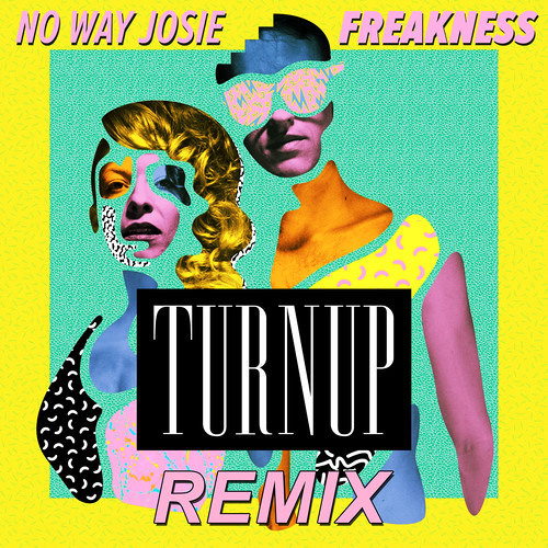 "No Way Josie - Freakness (TURNUP Remix) [CLICK ""BUY"" FOR FREE DOWNLOAD]"