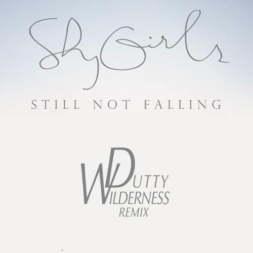 Shy Girls - Still Not Falling (Dutty Wilderness Remix)