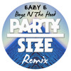 Eazy-E - Boyz N The Hood (Party Size Remix)