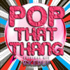 POP THAT THANG (ORIGINAL MIX) -  CAKED UP @ShutUp!!