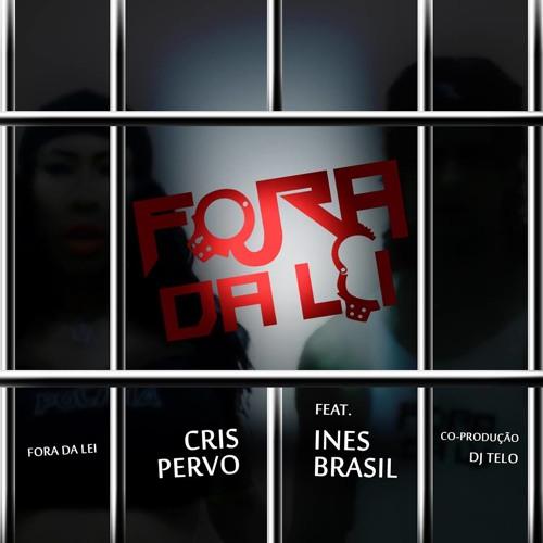 Fora da Lei (Cris Pervo ft. Ines Brasil)