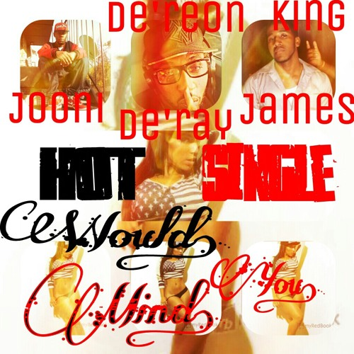 Would You Mind - Jooni & De'reonDe'Ray & KingJames !(Rough Unmastered Version) Promo Use Only