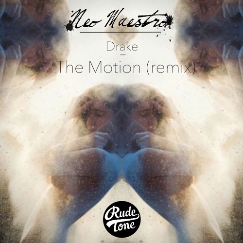 Drake - the motion (NeoMaestro Remix)