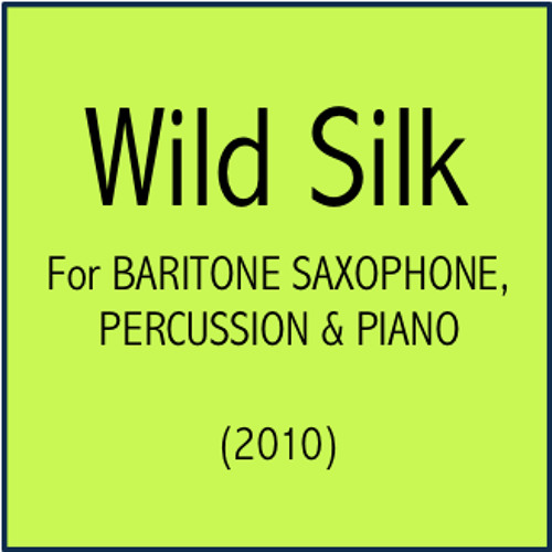 Wild Silk for Baritone Saxophone, Percussion & Piano (2009)