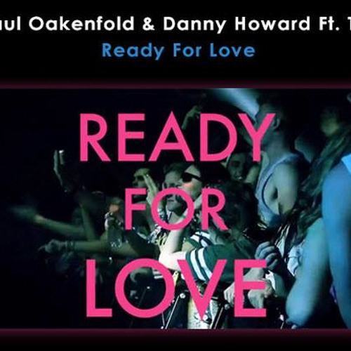 Paul Oakenfold & Danny Howard - Ready For Love (Original Mix)