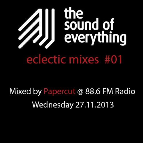 The Sound Of Everything Eclectic Mix 001 Compiled & Mixed by Papercut (Athens) for 88.6 Radio (FM)