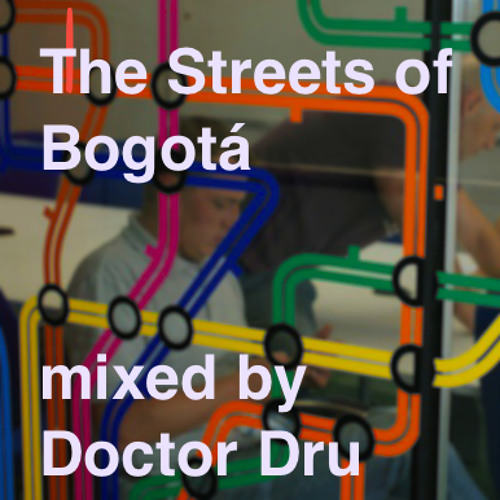 The Streets Of Bogotá mixed by Doctor Dru