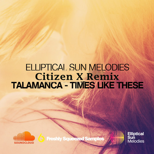 "Talamanca - Times Like These (Citizen X Remix) [Guitar Version] ""Free Download"""