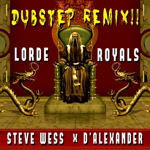 LORDE-ROYALS(STEVE WESS DUBSTEP REMIX FT. D'ALEXANDER)