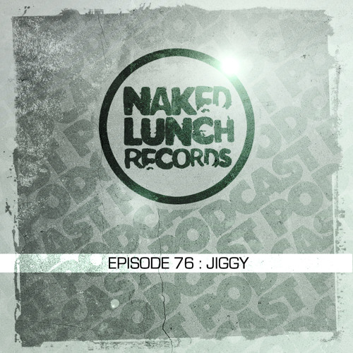 Naked Lunch PODCAST #076 - JIGGY