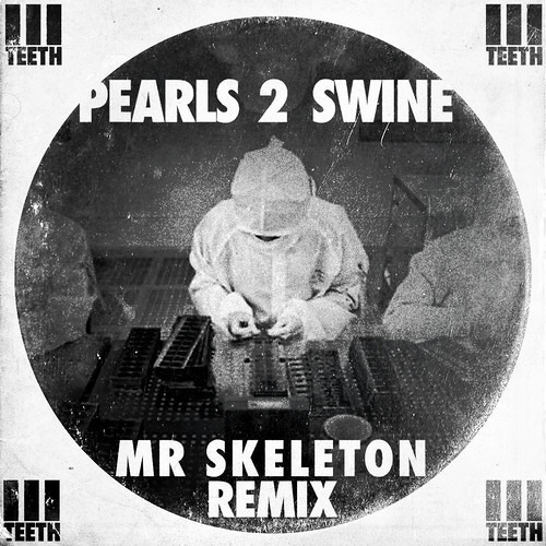 3 TEETH - Pearls 2 Swine (Mr. Skeleton Remix)