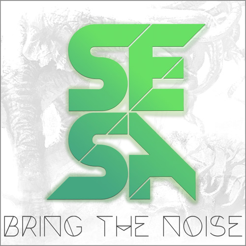 SESA - Bring The Noise 'Preview'