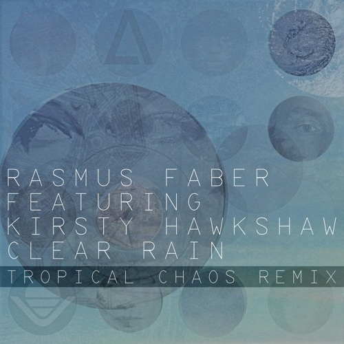 Rasmus Faber feat. Kirsty Hawkshaw - Clear Rain (Tropical Chaos Remix)