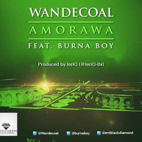 Wande Coal Ft Burna Boy -  Amorawa   (Prod By LeriQ)