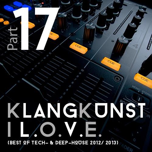 KlangKunst - I L.O.V.E. (Best of Deep- & Tech-House 2012-2013) Part 17