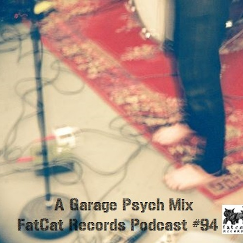 A Garage Psych Mix - FatCat Records Podcast #94